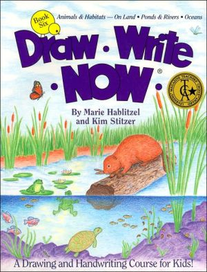 Draw-Write-Now, Book 6: Animals and Habitats - On Land, Ponds and Rivers, Oceans book written by Marie Hablitzel