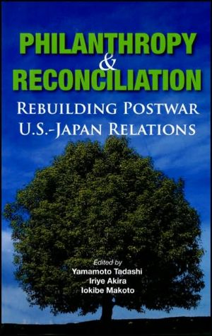 Philanthropy and Reconciliation: Rebuilding Postwar Us-Japan Relations book written by Yamamoto Tadashi