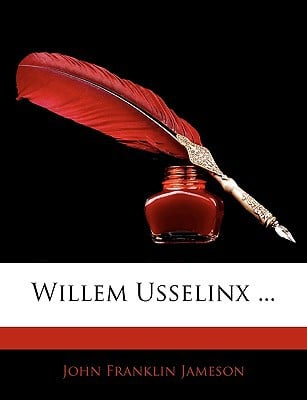 Willem Usselinx ... written by Jameson, John Franklin