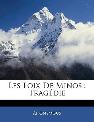 Les Loix de Minos,: Tragdie book written by Anonymous