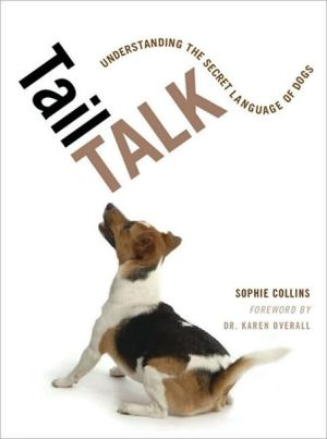 Tail Talk: Understanding the Secret Language of Dogs book written by Sophie Collins
