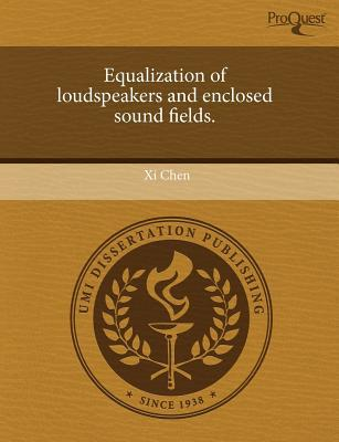 Equalization of Loudspeakers and Enclosed Sound Fields. written by XI Chen