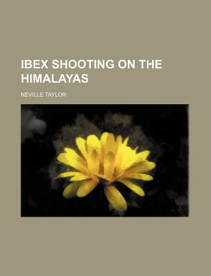 Ibex Shooting on the Himalayas written by Taylor, Neville