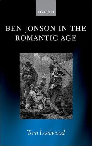 Ben Jonson in the Romantic Age book written by Tom Lockwood