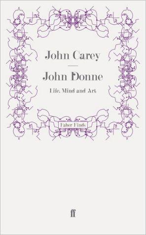 John Donne: Life, Mind and Art written by John Carey