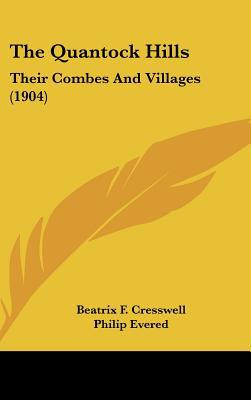 The Quantock Hills: Their Combes and Villages (1904) written by Cresswell, Beatrix F. , Evered, Philip , Whistler, Charles Watts