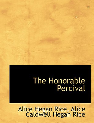 The Honorable Percival book written by Rice, Alice Hegan
