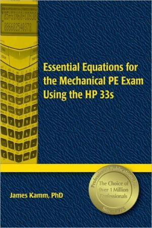 Essential Equations for the Mechanical PE Exam Using the HP 33s book written by James Kamm PhD