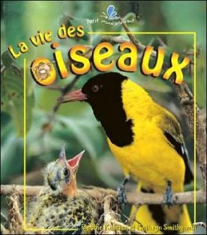 Les Oiseaux (Life Cycle of a Bird) book written by Bobbie Kalman