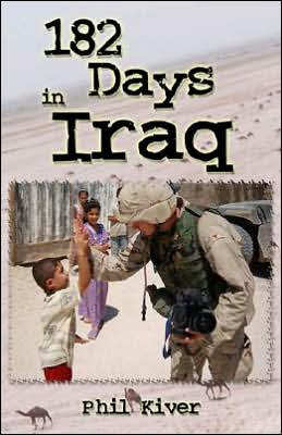 182 Days in Iraq: Plus a Year of Reaction at Home book written by Phil Kiver
