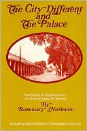 The City Different and the Palace: The Palace of the Governors, its Role in Santa Fe History book written by Rosemary Nusbaum