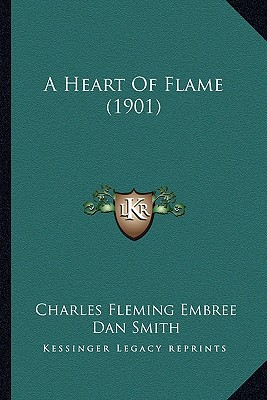 A Heart of Flame (1901) written by Embree, Charles Fleming , Smith, Dan