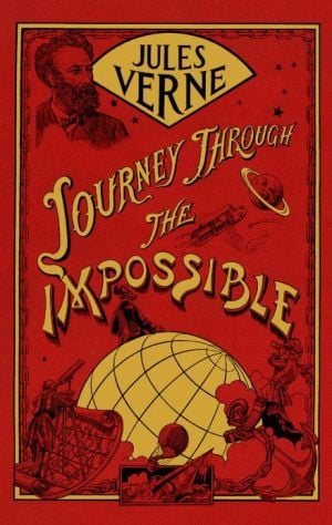 Journey Through the Impossible book written by Jules Verne