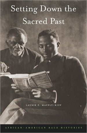 Setting Down the Sacred Past: African-American Race Histories book written by Laurie F. Maffly-Kipp