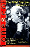 The Bald Soprano & Other Plays: The Lesson, Jack or the Submission, The Chairs book written by Eugene Ionesco