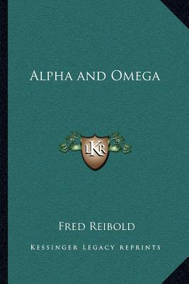 Alpha and Omega written by Reibold, Fred