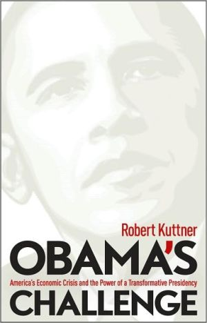 Obama's Challenge: America's Economic Crisis and the Power of a Transformative Presidency book written by Robert Kuttner