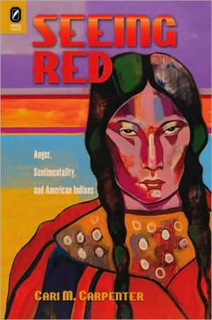 Seeing Red: Anger, Sentimentality, and American Indians book written by Cari M. Carpenter