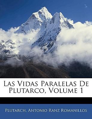 Las Vidas Paralelas de Plutarco, Volume 1 book written by Plutarch , Romanillos, Antonio Ranz