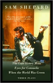 The Late Henry Moss, Eyes for Consuela, When the World Was Green: Three Plays book written by Sam Shepard