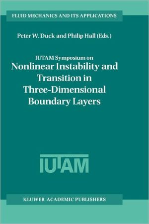 IUTAM Symposium on Nonlinear Instability and Transition in Three-Dimensional Boundary Layers book written by Peter W. Duck