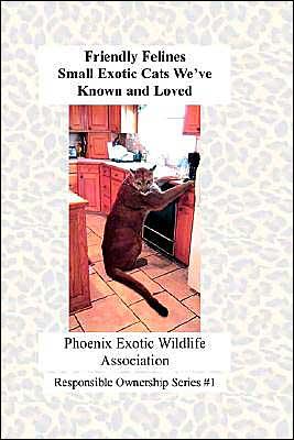 Friendly Felines book written by Phoenix Exotic Wildlife Assn
