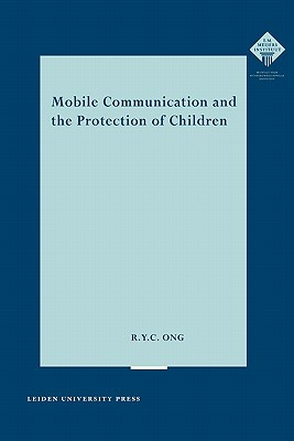 Mobile Communication and the Protection of Children written by Ong, R. y. C.