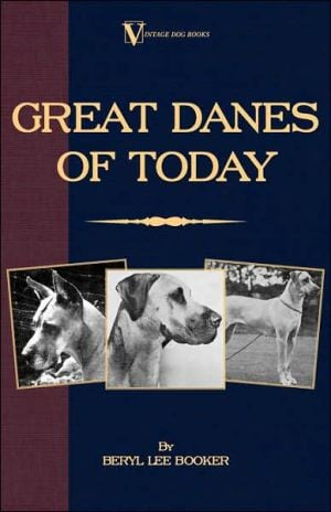 Great Danes Of Today (A Vintage Dog Books Breed Classic) book written by Beryl Lee Booker