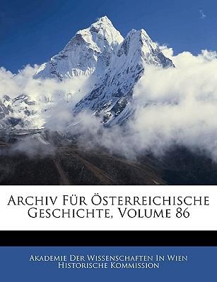 Archiv Fr Sterreichische Geschichte, Volume 86 book written by Akademie Der Wissenschaften in Wien Hist