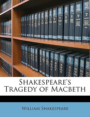 Shakespeare's Tragedy of Macbeth written by Shakespeare, William