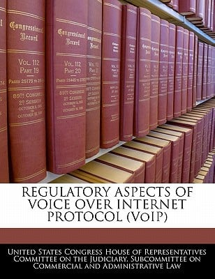 Regulatory Aspects of Voice Over Internet Protocol (Voip) written by United States Congress House of Represen