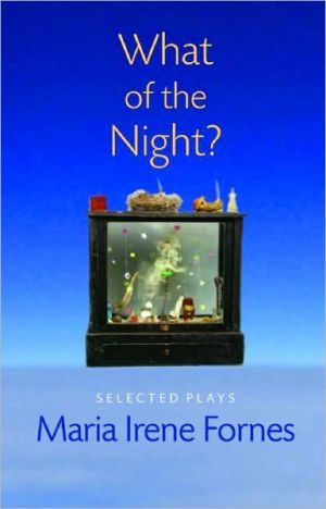 What of the Night?: Selected Plays written by Maria Irene Fornes