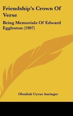 Friendship's Crown of Verse: Being Memorials of Edward Eggleston (1907) written by Auringer, Obadiah Cyrus
