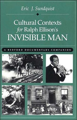 Cultural Contexts for Ralph Ellison's Invisible Man: A Bedford Documentary Companion book written by Eric Sundquist