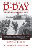 Voices of D-Day: The Story of the Allied Invasion, Told by Those Who Were There book written by Ronald E. Drez
