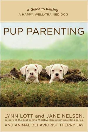 Pup Parenting: A Guide to Raising a Happy, Well-Trained Dog book written by Lynn Lott