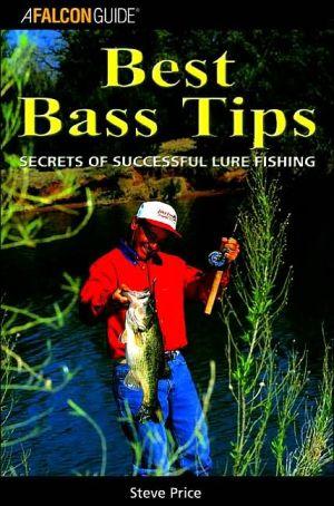 Best Bass Tips : Secrets of Successful Lure Fishing book written by Steven D. Price