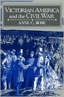 Victorian America and the Civil War book written by Anne C. Rose