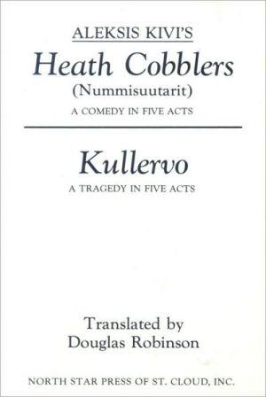 Aleksis Kivi's Heath Cobblers (Nummisuutarit) and Kullervo book written by Douglas Robinson