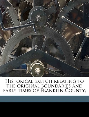 Historical Sketch Relating to the Original Boundaries and Early Times of Franklin County; book written by Sullivant, Joseph