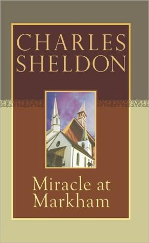 Miracle at Markham book written by Charles Sheldon