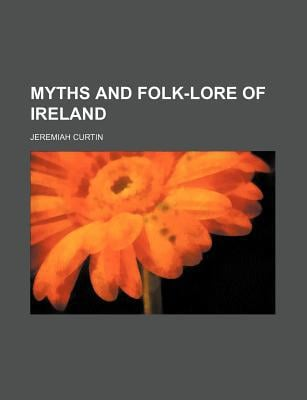 Myths and Folk-Lore of Ireland book written by Curtin, Jeremiah