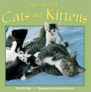 All about Cats and Kittens, Vol. 1 book written by Emily Neye