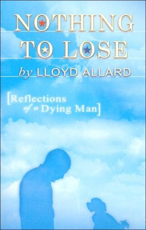 Nothing to Lose: Reflections of a Dying Man book written by Lloyd P. Allard