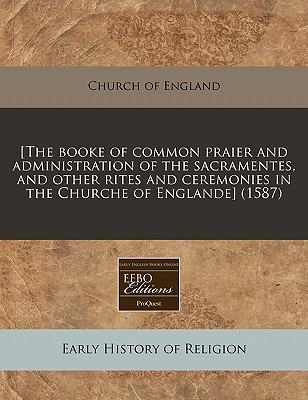 [The Booke of Common Praier and Administration of the Sacramentes, and Other Rites and Ceremonies in the Churche of Englande] (1587) written by Church of England