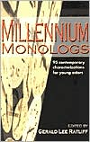 Millennium Monologs: Contemporary Characterizations for Young Actors book written by Gerald Lee Ratliff