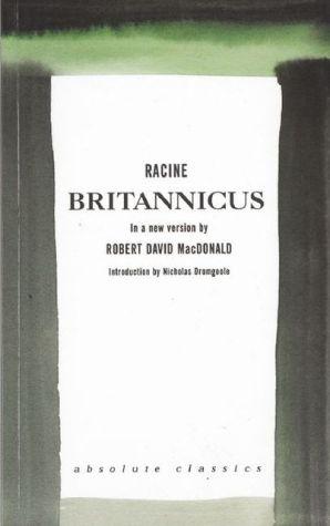 Britannicus: A new version by Robert David MacDonald book written by Jean Racine