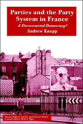 Parties And The Party System In France book written by Andrew Knapp