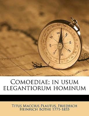 Comoediae; In Usum Elegantiorum Hominum book written by Plautus, Titus Maccius , Bothe, Friedrich Heinrich