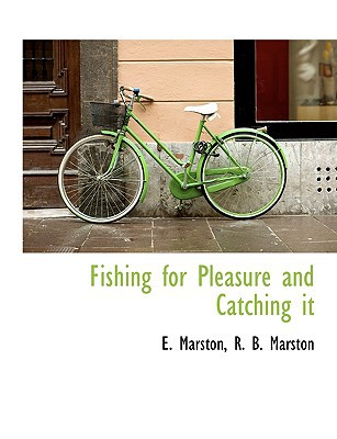 Fishing for Pleasure and Catching It book written by Marston, E. , Marston, R. B.